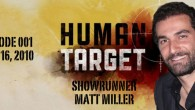 "As the first of our ""Countdown to Launch"" promotion, this episode features not one but two interviews with Human Target show runner Matt Miller. Click image to play video; more..."