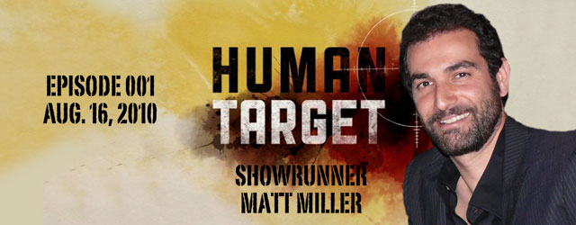 001 – Human Target Showrunner Matt Miller