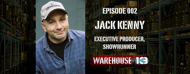 002 – Warehouse 13 Showrunner Jack Kenny
