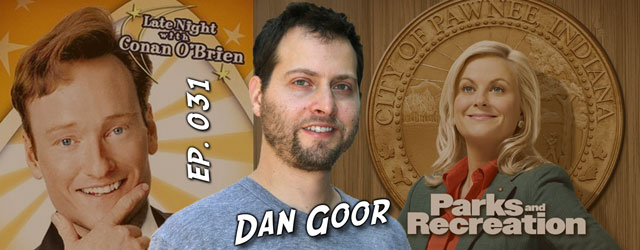 031 – Dan Goor (Parks and Recreation, Late Night with Conan O'Brien)