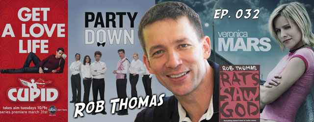 032 – Rob Thomas (Veronica Mars, Party Down, iZombie)