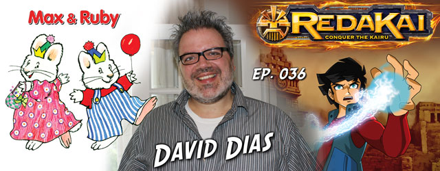 036 – David Dias (Max & Ruby, Redakai)