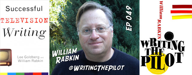 049 – William Rabkin (Writing the Pilot)