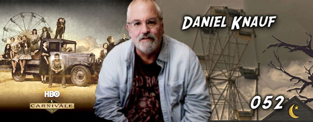 052 – Daniel Knauf (Carnivale, Bxx: Haunted)