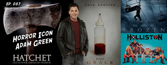 057 – Horror Icon Adam Green (Hatchet, Holliston)