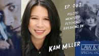 Today is all about mentors, pitching, pilots, and breaking in! In a new topical format, today's podcast with TV writer-producer Kam Miller is sure to help your career… buckle up!...