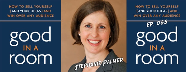 065 – Stephanie Palmer (Good in a Room)
