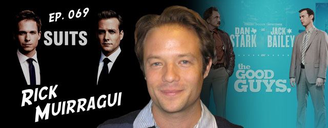 069 – Rick Muirragui (Suits, The Good Guys)