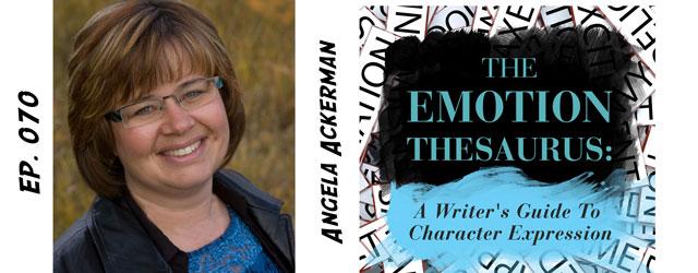 070 – Angela Ackerman (The Emotion Thesaurus)