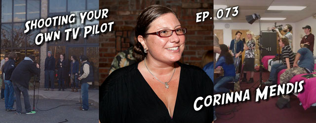 073 – Shooting Your Own TV Pilot – Corinna Mendis