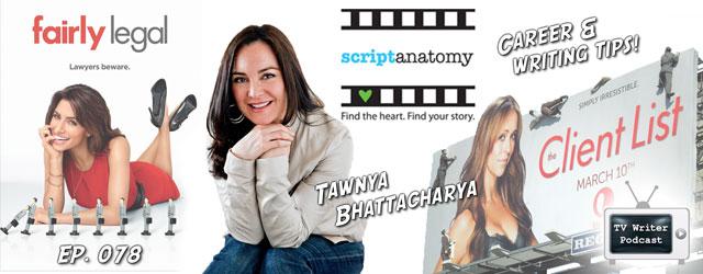 078 – Tawnya Bhattacharya (Script Anatomy, The Client List)