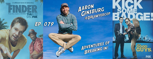 079 – Aaron Ginsburg (The Finder, The Good Guys)
