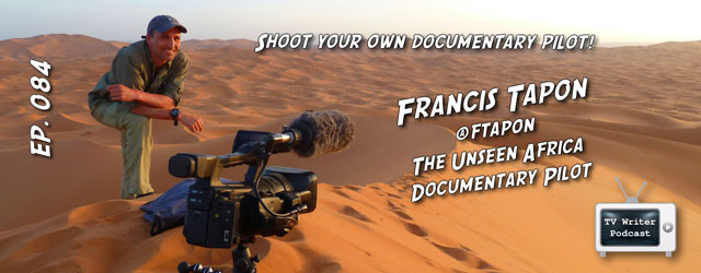 084 – Francis Tapon (The Unseen Africa Documentary Pilot)